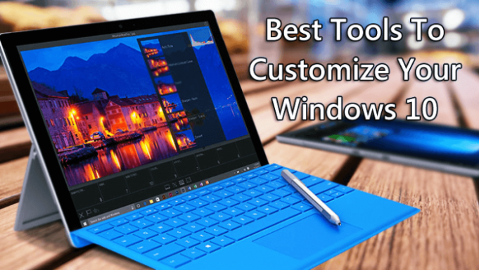 Top 8 Powerful Tools To Customize your Windows 10