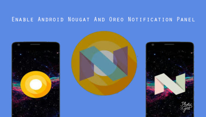 How to enable nougat or Oreo notification panel without root