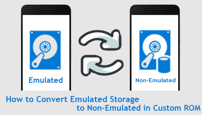 how to convert emulated storage to non emulated in custom ROMs