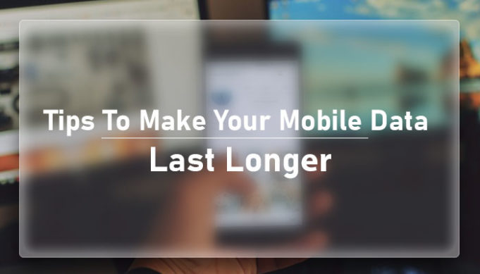 how to make your mobile data to last longer